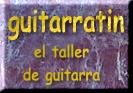 GUITARRATIN:el taller   de  guitarra